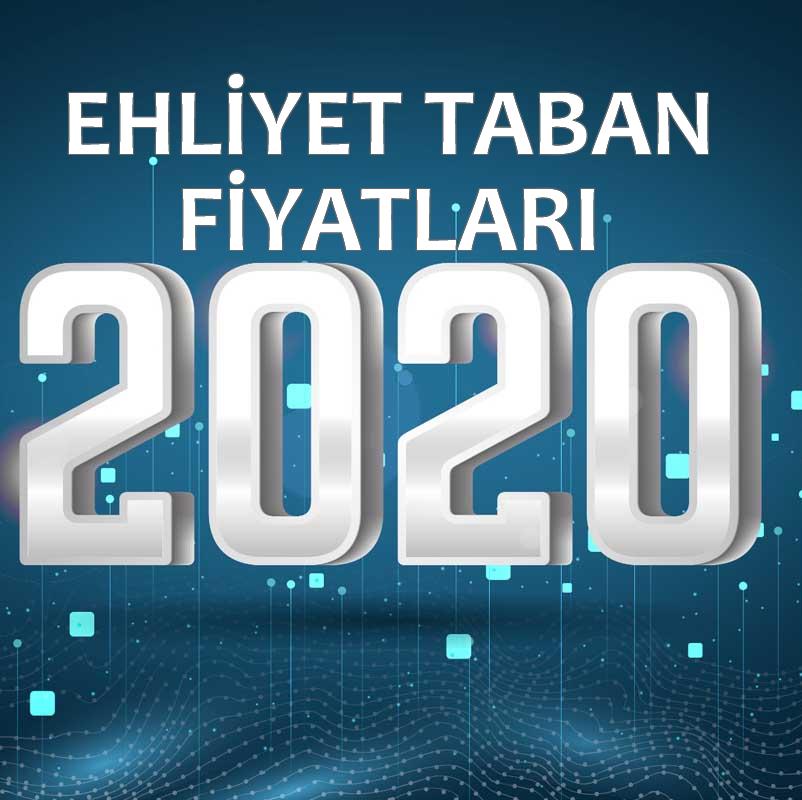 2020 YILI EHLİYET TABAN FİYATLARI